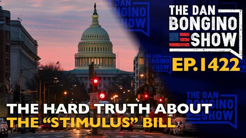 "Ep. 1422 The Hard Truth About the ""Stimulus"" Bill - The Dan Bongino Show"