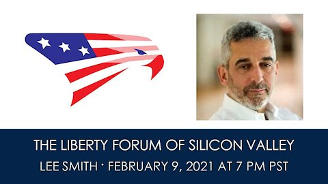 Lee Smith ~ The Liberty Forum ~ 2-9-2021