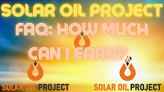 Solar Oil Project FAQ: How Much Can I Earn?