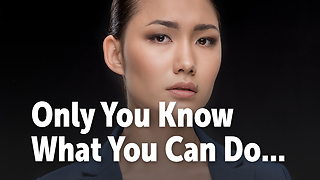 Only You Know What You Can Do... - Video