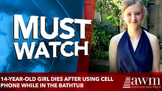 14-Year-Old Girl Dies After Using Cell Phone While in the Bathtub - Video