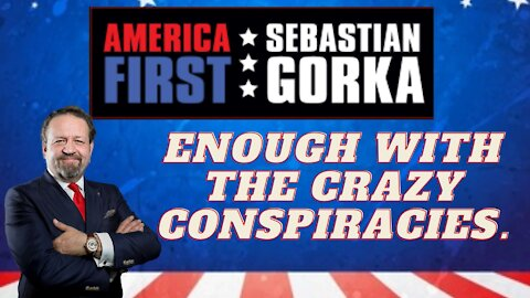 Enough with the crazy conspiracies. Sebastian Gorka on AMERICA First