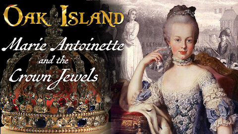 Oak Island Theories: Marie Antoinette and the Crown Jewels of France