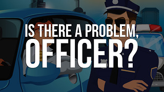 There a Problem, Officer? - Video