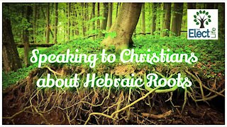 Speaking to Christians about Hebraic Roots