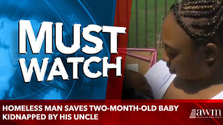Homeless man saves two-month-old baby kidnapped by his uncle - Video