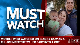 Mother who watched on 'nanny cam' as a childminder threw her baby into a cot