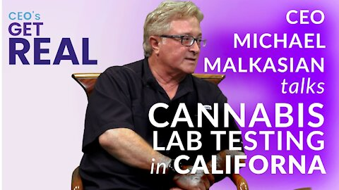 CEOs Get Real: Episode 9 - Michael Malkasian, CEO of True North Testing Analytical Cannabis Lab