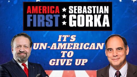 It's un-American to give up. Jim Carafano with Sebastian Gorka on AMERICA First