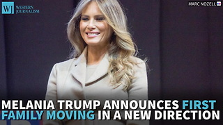 Melania Trump Announces First Family Moving In A New Direction - Video
