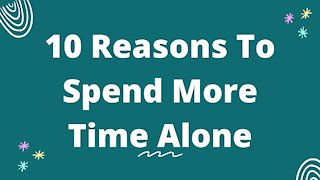 10 Reasons To Spend More Time Alone