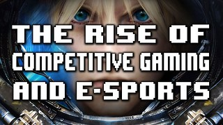 The Rise of Competitive Gaming & E-Sports - Video