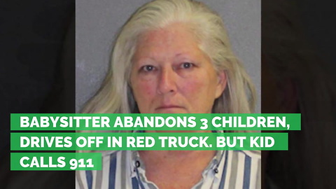 Babysitter Abandons 3 Children, Drives Off in Red Truck. But Kid Calls 911