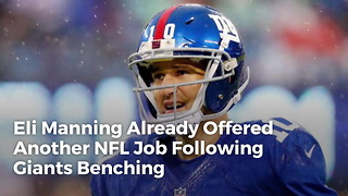 Eli Manning Already Offered Another NFL Job Following Giants Benching - Video