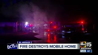 Fire destroys mobile home in El Mirage - Video