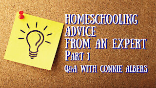 Homeschooling Advice form an Expert - Q&A with Connie Albers, Part 1