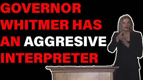 Gov. Whitmer has the MOST AGGRESIVE Interpreter I Have Ever Seen!