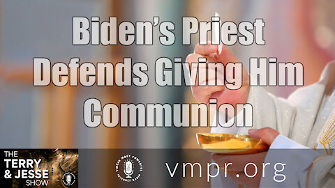 23 Feb 21, The Terry and Jesse Show: Biden's Priest Defends Giving Him Communion