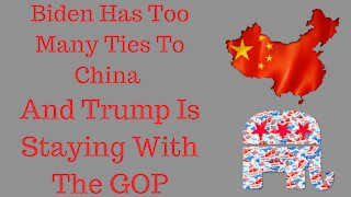Biden Has Too Many Ties To China, Trump To Stay With GOP