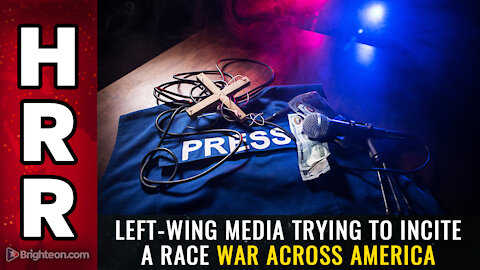 Left-wing media trying to INCITE a RACE WAR across America
