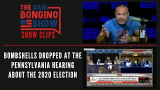 Bombshells dropped at the Pennsylvania hearing about the 2020 election - Dan Bongino Show Clips
