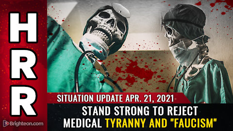 "Situation Update April 21st, 2021 - Stand strong to REJECT medical tyranny and ""Faucism"""
