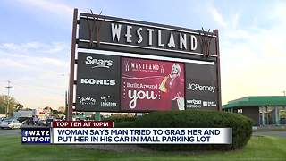 Woman says man tried to kidnap her at Westland shopping ceneter - Video