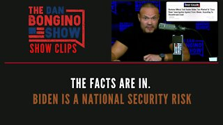 The Facts Are In. Biden Is A National Security Risk - Dan Bongino Show Clips