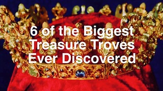 6 of the Biggest Treasure Troves Ever Discovered