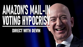 Direct with Devin: Amazon's Mail-In Voting Hypocrisy