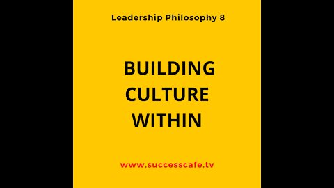 Leadership Philosophy #8: Building A Culture Within