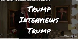 Trump interviews Trump