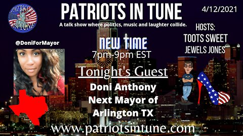 PATRIOTS IN TUNE show #343: DONI ANTHONY - The Next Mayor Of Arlington, #TX 4-12-2021