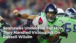 Seahawks Under Fire For How They Handled Vicious Hit On Russell Wilson - Video