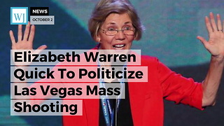 Elizabeth Warren Quick To Politicize Las Vegas Mass Shooting - Video