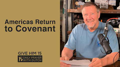 Americas Return to Covenant | Give Him 15: Daily Prayer with Dutch | April 25