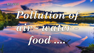 POLLUTION OF AIR - WATER - FOOD ....