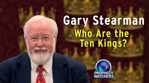 Gary Stearman: Who Are the Ten Kings?