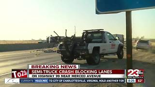 Semi-truck crash blocks lanes on Highway 99 near Merced Avenue - Video