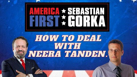 How to deal with Neera Tanden. David Harsanyi with Sebastian Gorka on AMERICA First
