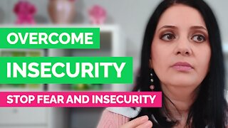How to overcome insecurity - How to stop fear and insecurity