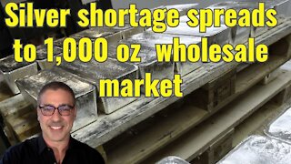 Silver shortage spreads to 1,000 ounce wholesale market