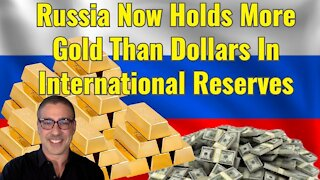 Russia Now Holds More Gold Than Dollars In International Reserves