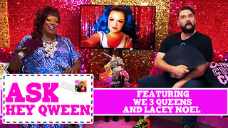 Lacey Noel and We 3 Queens on Ask Hey Qween! with Jonny McGovern & Lady Red Couture! S1E7 - Video