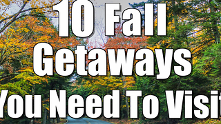 10 Fall Getaways You Need to Visit - Video