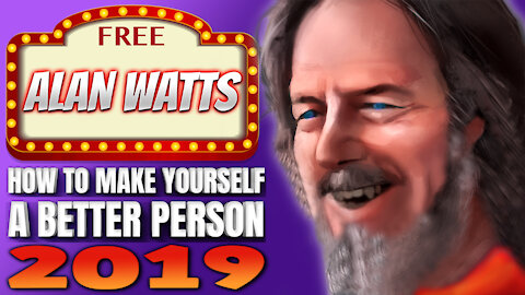Alan Watts On How To Make Yourself A Better Person - 2019 VERSION