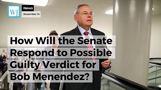 How Will the Senate Respond to Possible Guilty Verdict for Bob Menendez? - Video