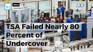 TSA Failed Nearly 80 Percent of Undercover Checkpoint Tests at US Airports - Video