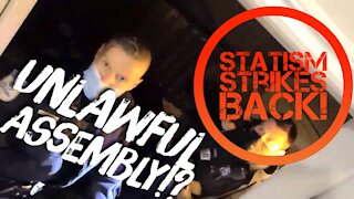 Unlawful Assembly!? - Statism Strikes Back!