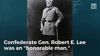 John Kelly: General Robert E. Lee Was an 'Honorable Man' - Video